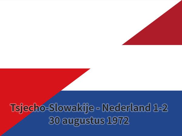 Tsjecho-Slowakije – Nederland 1-2, 30 augustus 1972